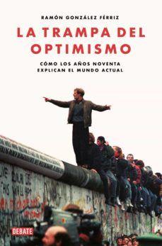 La trampa del optimismo : cómo los años noventa explican el mundo actual / Ramón González Férriz. Debate, abril de 2020 Ramones, All Locations, Barcelona, Memes, Movie Posters, Editorial, Products, Indie Music, World
