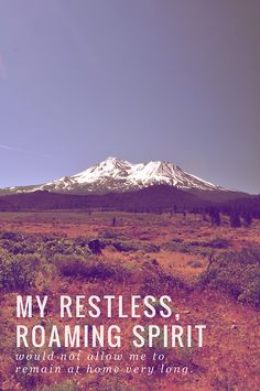 My restless, roaming spirit would not allow me to remain at home very long.