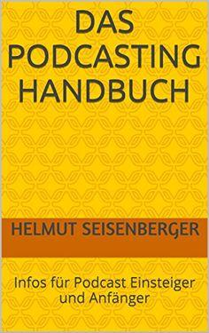 Das Podcasting Handbuch: Infos für Podcast Einsteiger und... https://www.amazon.de/dp/B01MAU5YU4/ref=cm_sw_r_pi_dp_x_VtQ.xbHG7DQAG