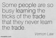 Some people are so busy learning the tricks of the trade that they never learn the trade. Law Quotes, Some People, Math, Learning, Business, Math Resources, Studying, Teaching, Store