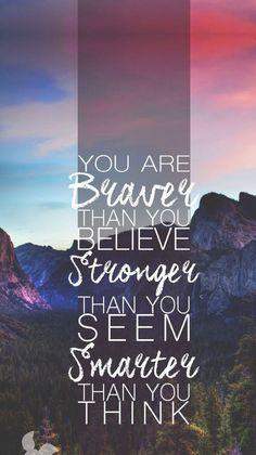 Você é mais corajosa do que você acredita, mais forte do que parece, mais inteligente que você acha.
