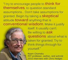 Noam Chomsky cautions us to question conventional wisdom.