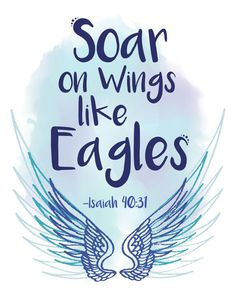 Check out this item in my Etsy shop https://www.etsy.com/listing/271435830/soar-on-wings-like-eagles-bible-verse