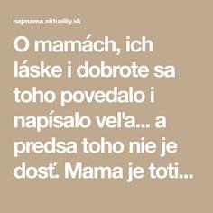 O mamách, ich láske i dobrote sa toho povedalo i napísalo veľa... a predsa toho nie je dosť. Mama je totiž pre každého len tá jedna jediná a tým je