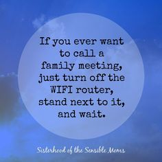 Family meetings solved! Humor is the best way to deal with everything. Sisterhood of the Sensible Moms