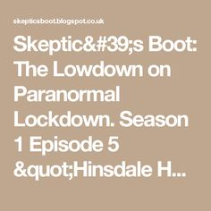 """Skeptic's Boot: The Lowdown on Paranormal Lockdown. Season 1 Episode 5 """"Hinsdale House"""" Reviewed"""