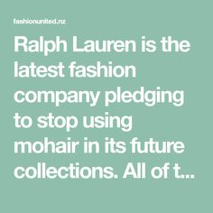 Ralph Lauren is the latest fashion company pledging to stop using mohair in its future collections. All of the group's brands, including Ralph Lauren Home, Animal Rights Organizations, Fair Isle Knitting, Cardigans, Sweaters, Fashion Fabric, Fashion Company, Fashion Brands, Latest Fashion, Knitting Patterns