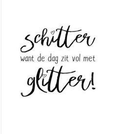 Schitter want de dag zit vol glitter! Words Quotes, Art Quotes, Sayings, Quotes For Kids, Quotes To Live By, Quotes Arabic, Dutch Quotes, Write It Down, Typography Quotes