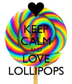KEEP CALM AND LOVE LOLLIPOPS