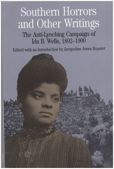 WELLS, IB: Southern Horrors and Other Writings: The Anti-Lynching Campaign of Ida B. Wells, 1892-1900