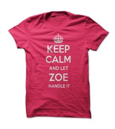 Keep calm and let Zoe  handle it t shirt get it here, just $21