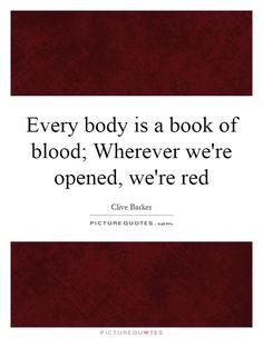 Every body is a book of blood; Wherever we're opened, we're red. Picture Quotes.