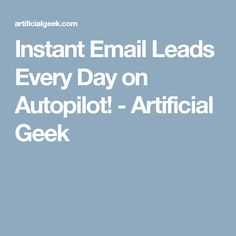 Instant Email Leads Every Day on Autopilot! - Artificial Geek