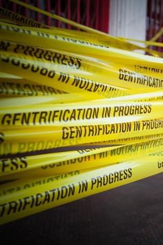 Now There's Caution Tape To Warn Of The Dangers Of Gentrification