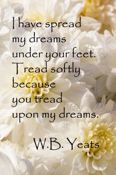 """""""Had I the heaven's embroidered cloths enwrought with golden and silver light. I would spread the cloths under your feet. William Butler Yeats, Never Be Alone, Creativity Quotes, Stress, Poetry Quotes, Thought Provoking, Beautiful Words, S Quote, Trip Planning"""