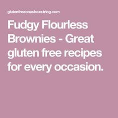 Fudgy Flourless Brownies - Great gluten free recipes for every occasion.