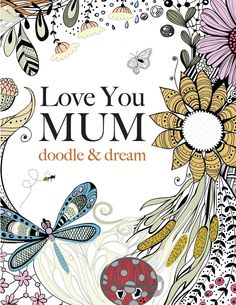 Love You Mum: doodle & dream: A beautiful and inspiring adult colouring book for Mums everywhere: Amazon.co.uk: Christina Rose: 9781909855793: Books
