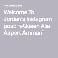 """Welcome To Jordan's Instagram post: """"#Queen Alia Airport Amman"""" Jordan Royal Family, Amman, Welcome, Jordans, Queen, Instagram Posts"""
