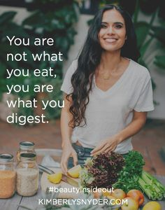 You are not what you eat, you are what you digest.