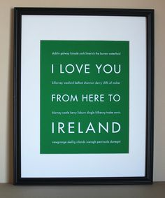 Ireland Travel Art Print, I Love You From Here To Ireland, 8x10, Choose Your Color, Unframed. $20.00, via Etsy.