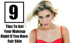 9 Tips To Get Your Makeup Right If You Have Fair Skin