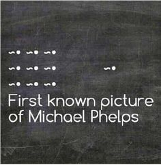 Michael Phelps was born fast.. funny but technically incorrect