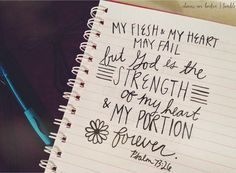 Psalm 73:26 love this!!!!!!!