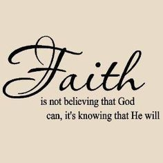 Faith is not believing that God can, it's knowing that He will....♥