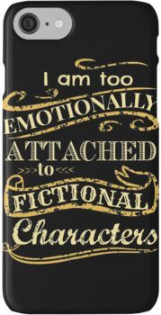 I am too emotionally attached to fictional characters iPhone 7 Cases