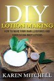 Free Kindle Book -  [Crafts & Hobbies & Home][Free] Lotion Making: 30 Organic Body Lotion Recipes for Gorgeous Skin