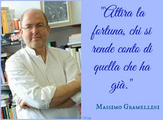 TuttoPerTutti: MASSIMO GRAMELLINI (Torino, 02 ottobre 1960) Pensierino per una buona serata!!