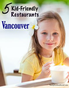 5 Kid-Friendly Vancouver Restaurants - Family Food And Travel