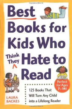 Best Books for Kids Who (Think They) Hate to Read: 125 Books That Will Turn Any Child into a Lifelong Reader by Laura Backes http://www.amazon.com/dp/0761527559/ref=cm_sw_r_pi_dp_uFE5vb0VYY9KS