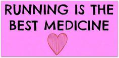 Running is the best medicine.