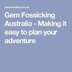 Gem Fossicking Australia - Making it easy to plan your adventure