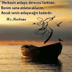 Everyone has a different degree of understanding. I 'll tell you, but it will only be to your understanding-Hz.Mevlana, MEVLANA