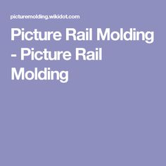 Picture Rail Molding - Picture Rail Molding
