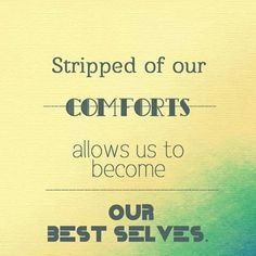 Stripped of our comforts