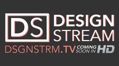 DESIGN STREAM / DSGNSTRM.TV COMING SOON