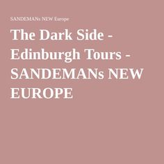 The Dark Side - Edinburgh Tours - SANDEMANs NEW EUROPE