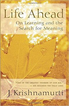Life Ahead: On Learning and the Search for Meaning: J. Krishnamurti: 9781577315179: Amazon.com: Books