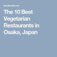 The 10 Best Vegetarian Restaurants in Osaka, Japan