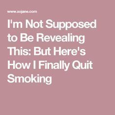 I'm Not Supposed to Be Revealing This: But Here's How I Finally Quit Smo… – quit smoking – Bullet Journal Quit Smoking Quotes, Quit Smoking Motivation, Help Quit Smoking, Giving Up Smoking, After Quitting Smoking, Smoking Addiction, Addiction Alcohol, Cigarette Addiction, Stop Smoke