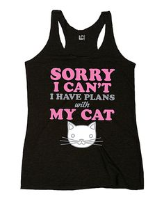 Black 'Sorry I Can't I Have Plans with My Cat' Racerback Tank by Cotton Jungle #zulily