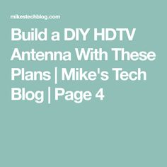 Build a DIY HDTV Antenna With These Plans   Mike's Tech Blog   Page 4