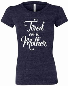 Tired as a Mother Tee Women's FREE SHIPPING Mother's Day shirts