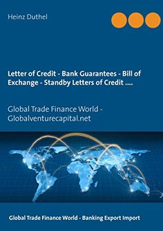 Letter of Credit - Bank Guarantees - Bill of Exchange (Draft) in Letters of Credit: Global Trade Finance World - Globalventurecapital.net http://dld.bz/eVWYV