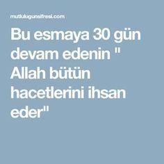 """Bu esmaya 30 gün devam edenin """" Allah bütün hacetlerini ihsan eder"""" Allah, Karma, Law"""