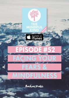 5 simple tips for using mindfulness to face up to your fears with some personal insights into my own fears and how I gently overcame them. The Mindful Kind podcast, episode 52!