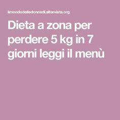 Dieta a zona per perdere 5 kg in 7 giorni leggi il menù